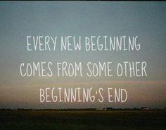 Todo nuevo comienzo proviene del final de otro comienzo