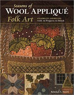 Seasons of Wool Appliqué Folk Art: Celebrate Americana with 12 Projects to Stitch: Rebekah L. Smith: 9781617454806: Amazon.com: Books