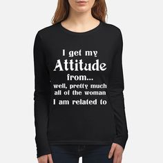 I Get My Attitude From All The Women Funny Long Sleeve Shirts Long Sleeve Casual Dresses Long Sleeve Dress Outfits Funny Shirt Sayings, Shirts With Sayings, Funny Shirts, Funny Slogans, Awesome Shirts, Cute Tshirts, Cool Shirts, Best Friend Hoodies, Jumper Shirt