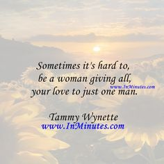 Sometimes it's hard to be a woman giving all your love to just one man. Tammy Wynette