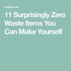 11 Surprisingly Zero Waste Items You Can Make Yourself