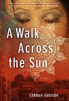 A Walk Across the Sun | a novel by Corban Addison