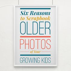 Six Reasons to Scrapbook Older Photos of Your Growing Kids