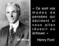 « Ce sont vos modes de pensées qui décident si vous allez réussir ou échouer. »  Henry Ford