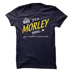 Its A MORLEY Thing..! - #tshirt illustration #tshirt moda. BUY NOW => https://www.sunfrog.com/Names/Its-A-MORLEY-Thing-8123595-Guys.html?68278