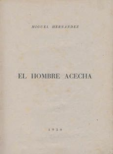 Miguel Hernandez: El hombre acecha. 1939.