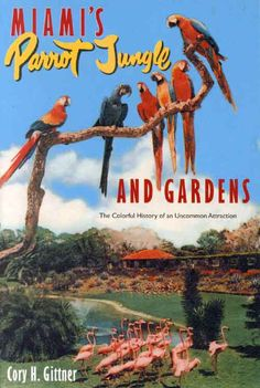 Will never forget the Parrot Jungle and Gardens
