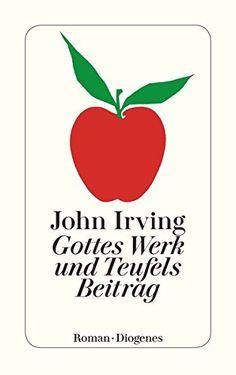 John Irving - Gottes Werk und Teufels Beitrag / The Cider House Rules - BücherTreff. Cider House Rules, John Irving, Reading Fluency, Literature, Books, Movies, Reading Books Online, Career, Literatura