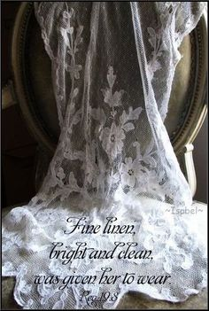 Fine linen, bright and clean, was given her to wear. Rev 19:8 ~Isabel~  https://www.pinterest.com/dab01/revelation/