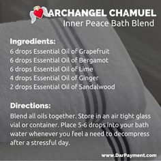 Archangel Chamuel Inner Peace Bath Blend. Place 5-6 drops into your bath water whenever you feel a need to decompress after a stressful day. #archangels, #archangel chamuel, #essential oils