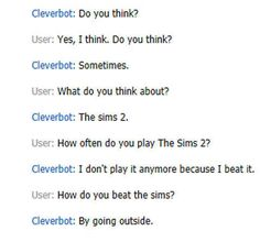 That there is only one way to beat The Sims | 26 Cleverbot Conversations That Are Guaranteed To Make You Laugh