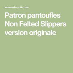 Patron pantoufles Non Felted Slippers version originale