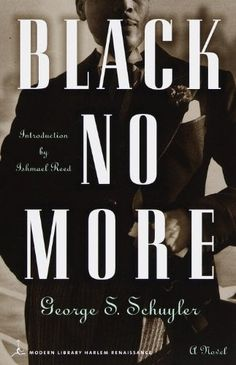 Black No More by George S. Schuyler (Modern Library Classics Harlem Renaissance)