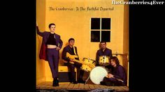 The Cranberries To The Faithful Departed - Full Álbum