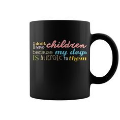 I Don't Have Children Because HOT MUG : coffee mug, papa mug, cool mugs, funny coffee mugs, coffee mug funny, mug gift, #mugs #ideas #gift #mugcoffee #coolmug
