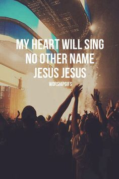 My heart will sing no other name but Jesus, this world will run but you will never leave us, with the Holy Spirit just take control and lead us, just take control, just take control