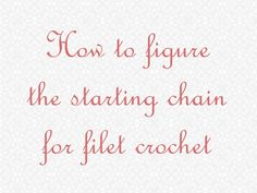 Gallery :: How to figure the starting chain for filet crochet - free filet crochet patterns download