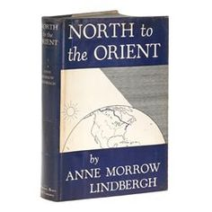 LINDBERGH, Anne Morrow - North to the Orient