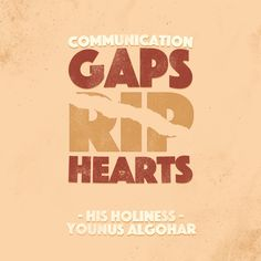 'Communication gaps rip hearts.' - Younus AlGohar