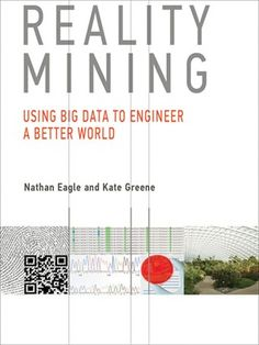 Buy Reality Mining: Using Big Data to Engineer a Better World by Kate Greene, Nathan Eagle and Read this Book on Kobo's Free Apps. Discover Kobo's Vast Collection of Ebooks and Audiobooks Today - Over 4 Million Titles! The Headlines, Computer Technology, Big Data, Worlds Of Fun, Textbook, Helping People, Happy Life, New Books, Engineering