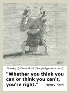 Whether you think you can or think you can't, you're right (pencil drawing by Diane Mottl)