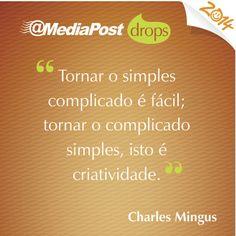"""""""Tornar o simples complicado é fácil; tornar o complicado simples, isto é criatividade."""" Charles Mingus #marketing #emailmarketing"""