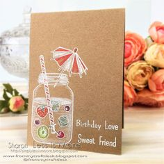 Sweet things are the subject this week at Less is More challenge. I made a card with 'sweet fruit flavoured water' on a one layer birthday card