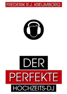 """""""Der Perfekte Hochzeits-Deejay"""" von F. Kreijmborg"""