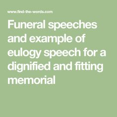 Funeral speeches and example of eulogy speech for a dignified and fitting memorial