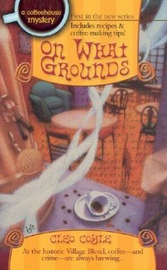 On What Grounds ~ Cleo Coyle (11/2013) *** (Cute light read)