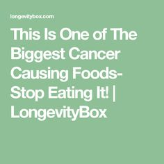 This Is One of The Biggest Cancer Causing Foods- Stop Eating It! | LongevityBox