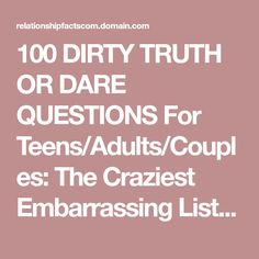 100 DIRTY TRUTH OR DARE QUESTIONS For Teens/Adults/Couples: The Craziest Embarrassing List over Text! - Dr. Date