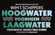 HOOGWATER voorheen LAAGWATER is de nieuwe theatertekst die Wim T. Schippers speciaal voor de Veenfabriek en Adelheid|Female Economy geschreven heeft.