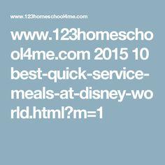 www.123homeschool4me.com 2015 10 best-quick-service-meals-at-disney-world.html?m=1