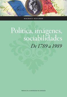 Política, imágenes, sociabilidades : de 1789 a 1989, 2016 http://absysnetweb.bbtk.ull.es/cgi-bin/abnetopac01?TITN=560424