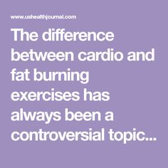 The difference between cardio and fat burning exercises has always been a controversial topic. While most people insisted they are the same, they are