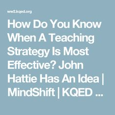 How Do You Know When A Teaching Strategy Is Most Effective? John Hattie Has An Idea | MindShift | KQED News