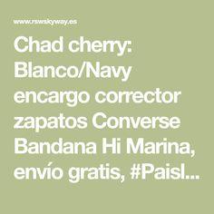 06c4a6ec44d889 Chad cherry  Blanco Navy encargo corrector zapatos Converse Bandana Hi  Marina