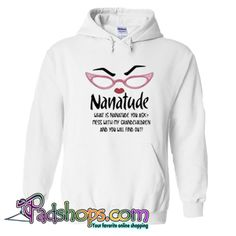Nanatude what is nanatude you ask mess with my grandchildren and you will Hoodie - PADSHOPS Comic Clothes, Hooded Sweatshirts, Hoodies, You Ask, White Hoodie, Direct To Garment Printer, Grandchildren, Comics, Clothing