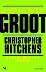Hitchens, Christopher et al. God is niet groot: hoe religie alles vergiftigt.  Plaats: 21 HITC