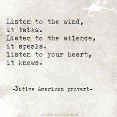 Listen to he wind, it talks. Listen to the silence, it speaks. Listen to your…
