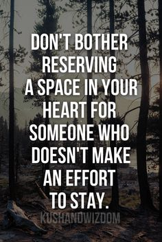 Don't bother reserving a space in your heart for someone who doesnt make an effort to stay