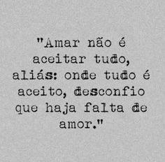 Amar não é aceitar tudo, aliás; onde tudo é aceito, desconfio que haja falta de amor. #amor #carinho #mca