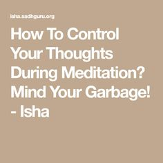 How To Control Your Thoughts During Meditation? Mind Your Garbage! - Isha