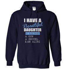 Awesome Daughter Shirt I have a beautiful daughter gun shovel an alibi
