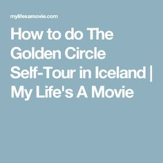 How to do The Golden Circle Self-Tour in Iceland | My Life's A Movie