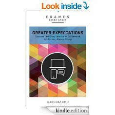 Amazon.com: Greater Expectations: Succeed (and Stay Sane) in an On-Demand, All-Access, Always-On Age (Frames) eBook: Barna Group, Claire Dia...