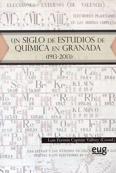 Un Siglo de estudios de química en Granada : 1913-2013 / Luis Fermín Capitán Vallvey (coord.) #novetatsfiq2017 Granada, Periodic Table, Studios, Periodic Table Chart, Grenada