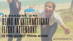 25 Reasons Why Being An International Flight Attendant Is The Worst Thing Ever. #flightattendantproblems