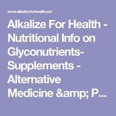 Alkalize For Health - Nutritional Info on Glyconutrients- Supplements - Alternative Medicine & Prevention